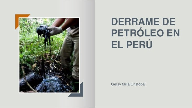 DERRAME DE PETRÓLEO EN EL PERÚ Gersy Milla Cristobal