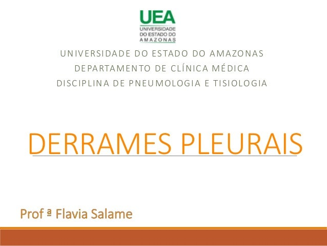 DERRAMES PLEURAIS UNIVERSIDADE DO ESTADO DO AMAZONAS DEPARTAMENTO DE CLÍNICA MÉDICA DISCIPLINA DE PNEUMOLOGIA E TISIOLOGIA