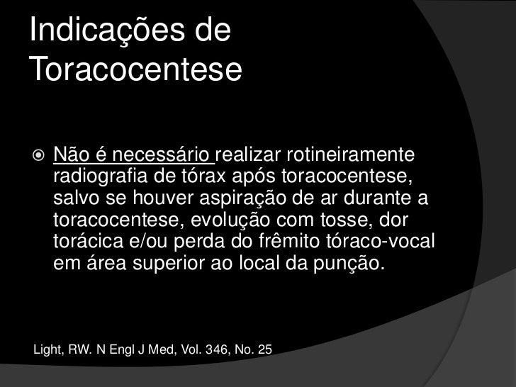 Indicações de Toracocentese<br />A princípio, a toracocentese é realizada para fins diagnósticos, a menos que o doente apr...