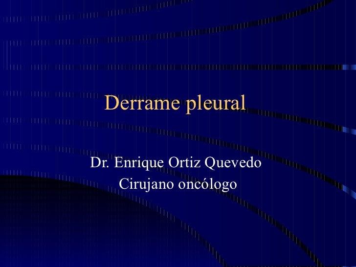 Derrame pleural  Dr. Enrique Ortiz Quevedo  Cirujano oncólogo