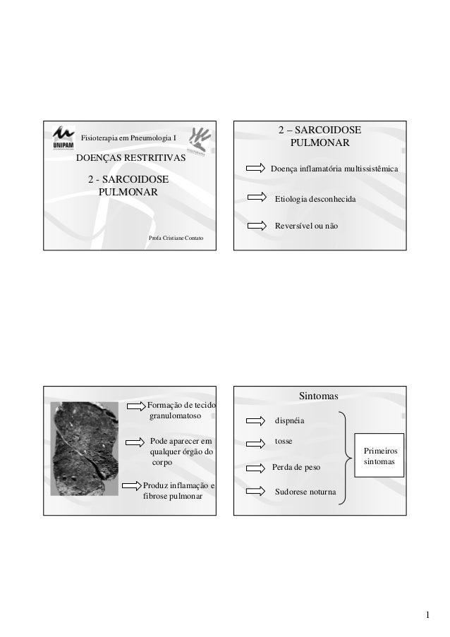 1 Fisioterapia em Pneumologia I 2 - SARCOIDOSE PULMONAR Profa Cristiane Contato DOENÇAS RESTRITIVAS 2 – SARCOIDOSE PULMONA...