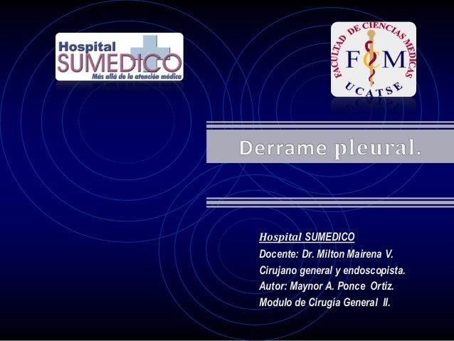 Hospital SUMEDICO Docente: Dr. Milton Mairena V. Cirujano general y endoscopista. Autor: Maynor A. Ponce Ortiz. Modulo de ...