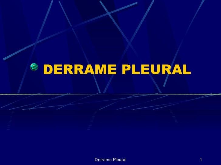DERRAME PLEURAL Derrame Pleural