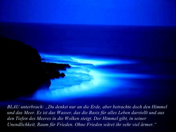 """BLAU unterbrach: """"Du denkst nur an die Erde, aber betrachte doch den Himmel und das Meer. Es ist das Wasser, das die Basis..."""