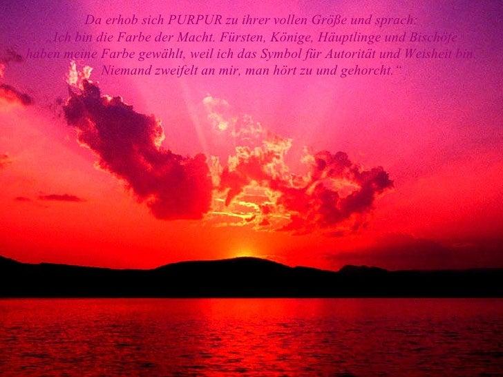 """Da erhob sich PURPUR zu ihrer vollen Größe und sprach: """" Ich bin die Farbe der Macht. Fürsten, Könige, Häuptlinge und Bisc..."""