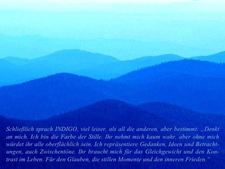 """Schließlich sprach INDIGO, viel leiser, als all die anderen, aber bestimmt: """"Denkt an mich. Ich bin die Farbe der Stille. ..."""