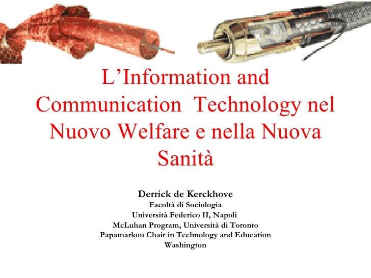 L'Information and Communication  Technology nel Nuovo Welfare e nella Nuova Sanità Derrick de Kerckhove Facoltà di Sociolo...