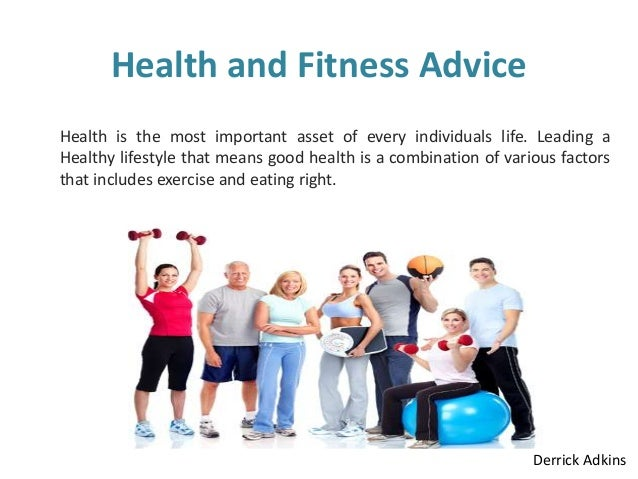 Health and Fitness Advice Health is the most important asset of every individuals life. Leading a Healthy lifestyle that m...