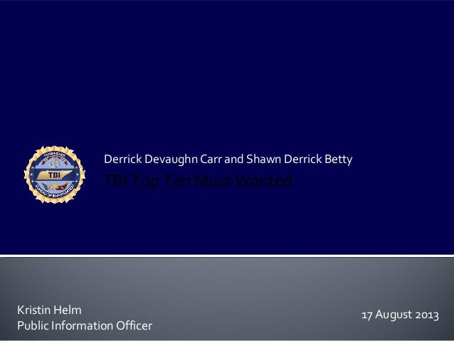 Derrick Devaughn Carr and Shawn Derrick Betty Kristin Helm Public Information Officer TBI Top Ten Most Wanted 17 August 20...