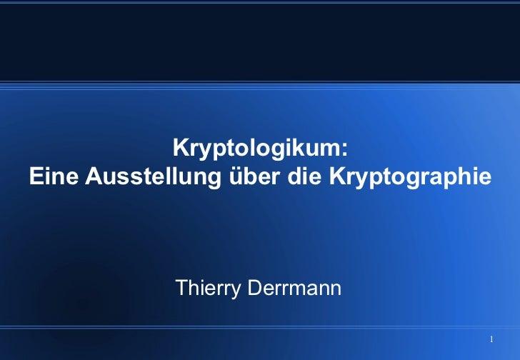 Kryptologikum:Eine Ausstellung über die Kryptographie            Thierry Derrmann                                      1