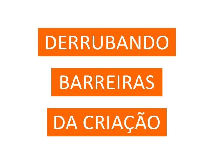 DERRUBANDO<br />BARREIRAS<br />DA CRIAÇÃO<br />