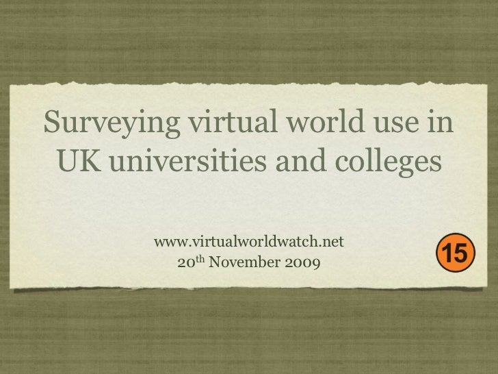 Surveying virtual world use in UK universities and colleges        www.virtualworldwatch.net          20th November 2009
