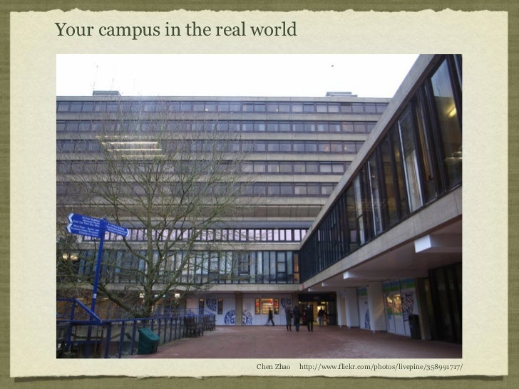 Your campus in the real world                        Chen Zhao   http://www.flickr.com/photos/livepine/358991717/