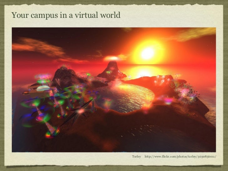 Your campus in a virtual world                                 Torley   http://www.flickr.com/photos/torley/3030856011/
