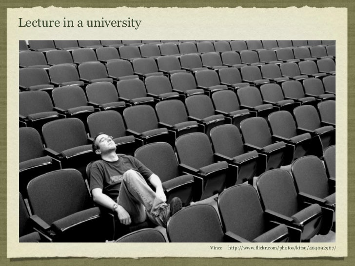 Lecture in a university                          Vince   http://www.flickr.com/photos/kitsu/404092967/