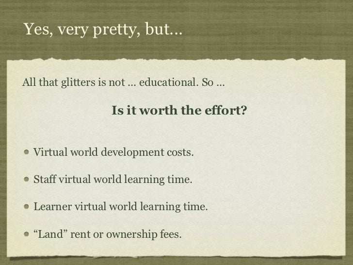 Yes, very pretty, but...All that glitters is not ... educational. So ...                     Is it worth the effort?  Virt...