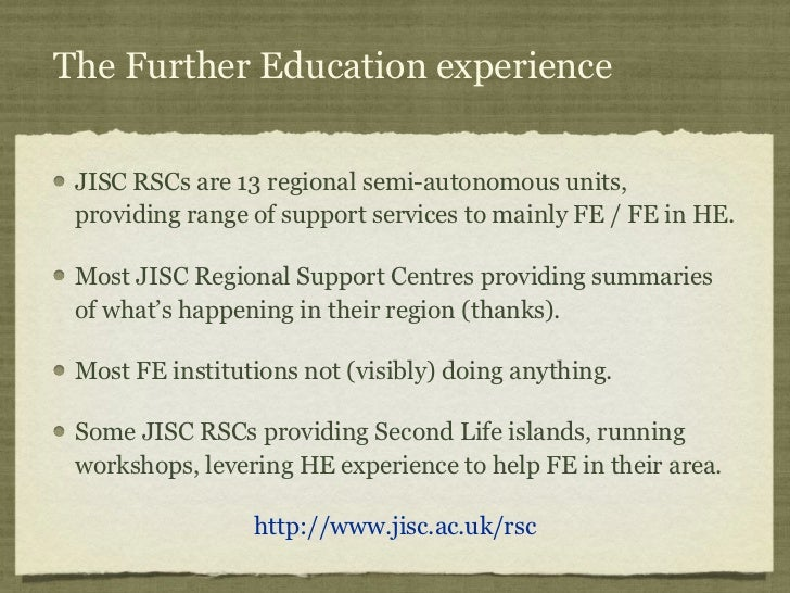 The Further Education experience JISC RSCs are 13 regional semi-autonomous units, providing range of support services to m...