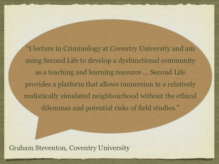 """""""I lecture in Criminology at Coventry University and am    using Second Life to develop a dysfunctional community        a..."""