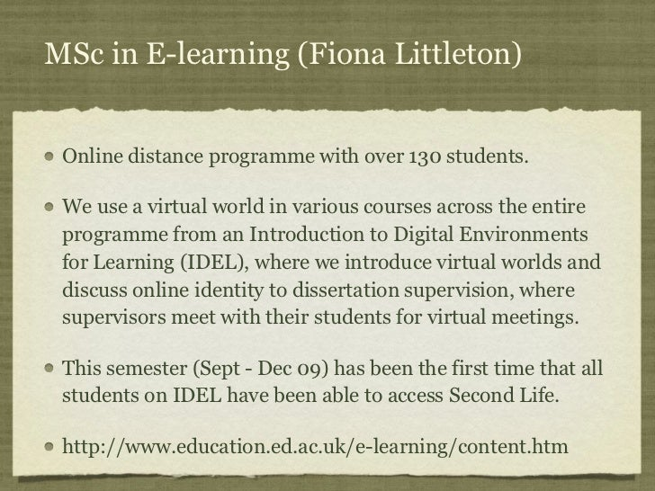 MSc in E-learning (Fiona Littleton) Online distance programme with over 130 students. We use a virtual world in various co...