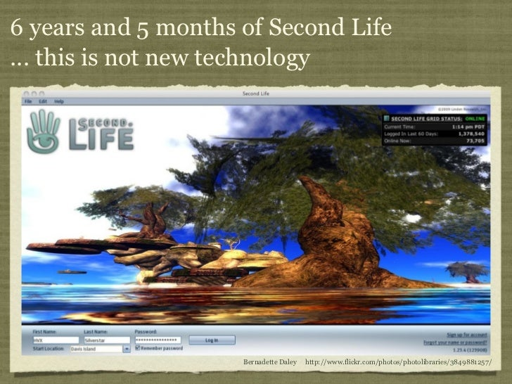 6 years and 5 months of Second Life... this is not new technology                     Bernadette Daley   http://www.flickr...