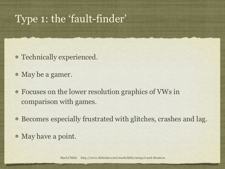 Type 1: the 'fault-finder' Technically experienced. May be a gamer. Focuses on the lower resolution graphics of VWs in com...