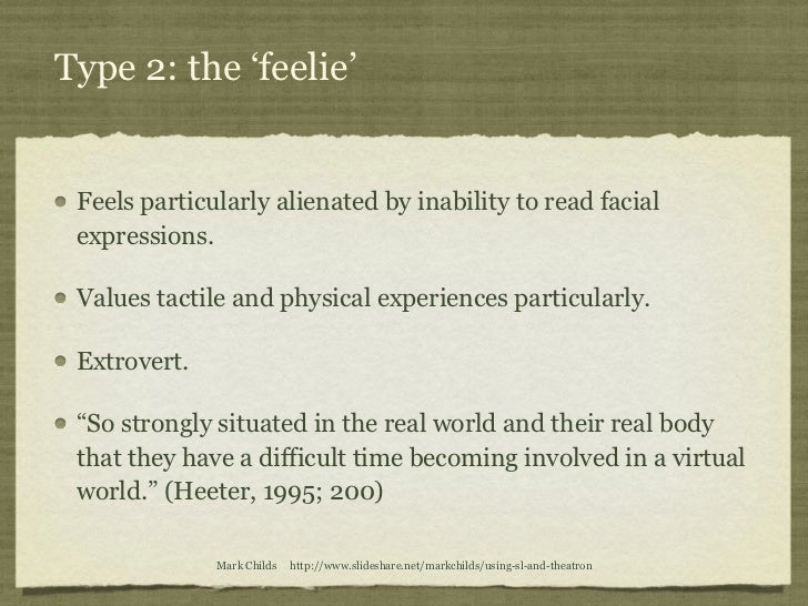 Type 2: the 'feelie' Feels particularly alienated by inability to read facial expressions. Values tactile and physical exp...