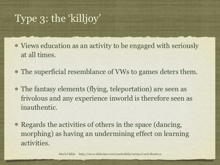 Type 3: the 'killjoy' Views education as an activity to be engaged with seriously at all times. The superficial resemblanc...