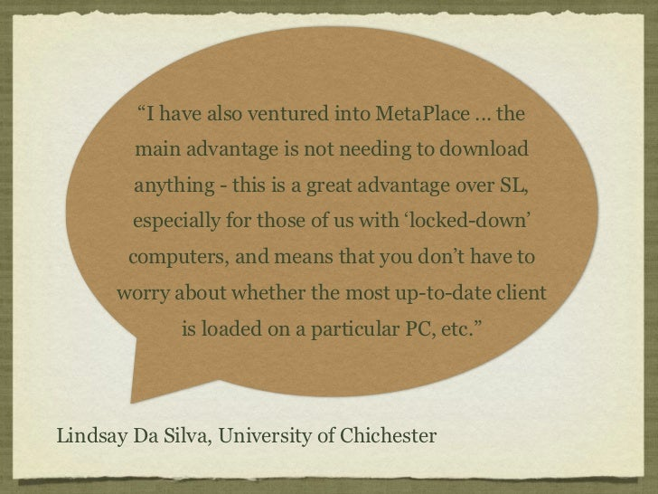 """""""I have also ventured into MetaPlace ... the        main advantage is not needing to download        anything - this is a ..."""