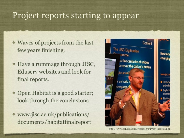 Project reports starting to appear Waves of projects from the last few years finishing. Have a rummage through JISC, Eduse...