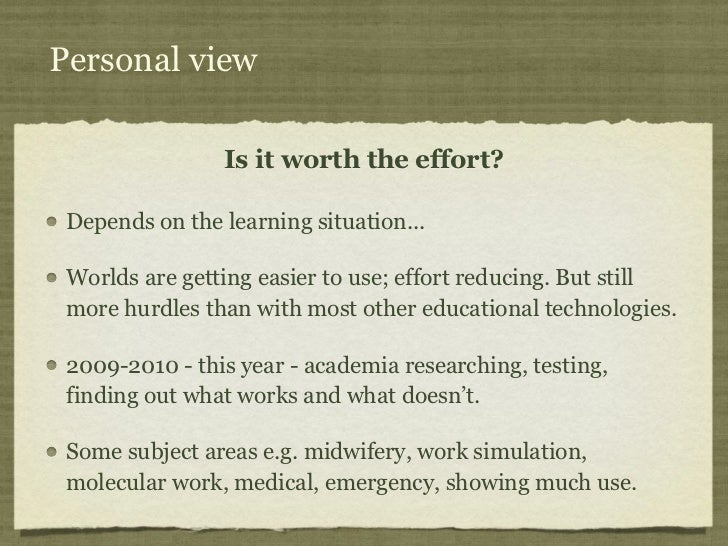 Personal view                Is it worth the effort? Depends on the learning situation... Worlds are getting easier to use...