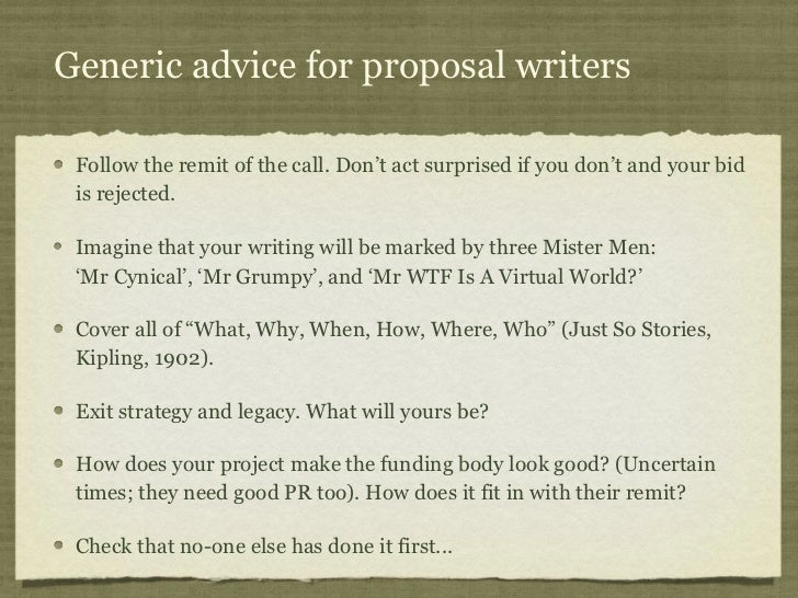 Generic advice for proposal writers Follow the remit of the call. Don't act surprised if you don't and your bid is rejecte...