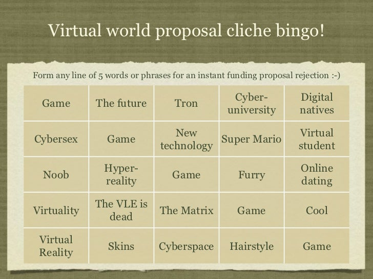 Virtual world proposal cliche bingo!Form any line of 5 words or phrases for an instant funding proposal rejection :-)     ...