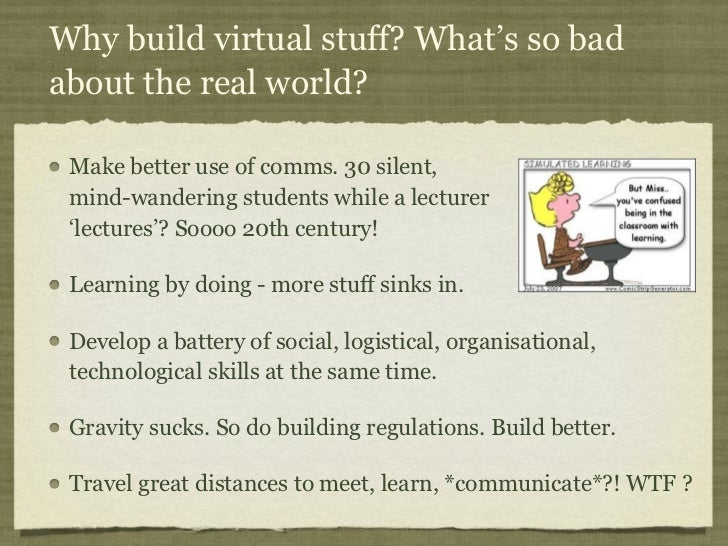 Why build virtual stuff? What's so badabout the real world? Make better use of comms. 30 silent, mind-wandering students w...