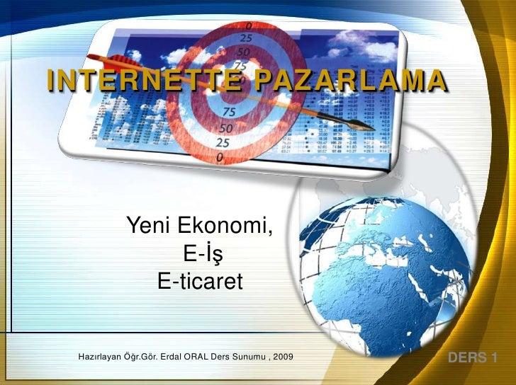 INTERNETTE PAZARLAMA                Yeni Ekonomi,                 E-ĠĢ              E-ticaret    Hazırlayan Öğr.Gör. Erdal...