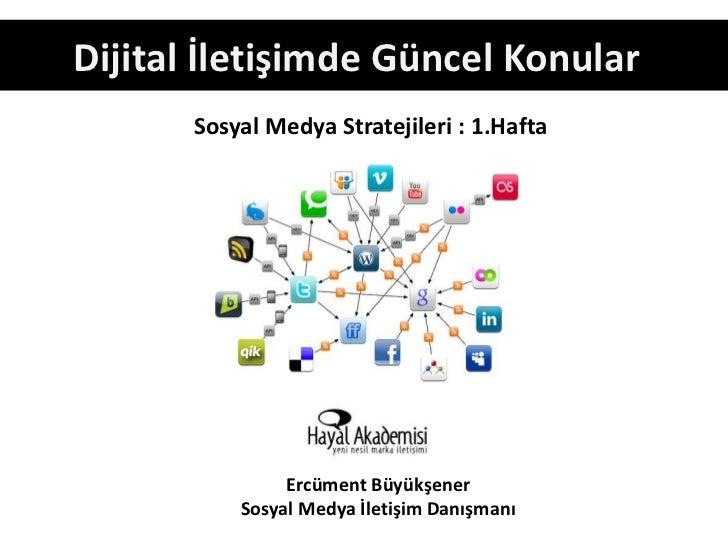 Dijital İletişimde Güncel Konular       Sosyal Medya Stratejileri : 1.Hafta                Ercüment Büyükşener           S...