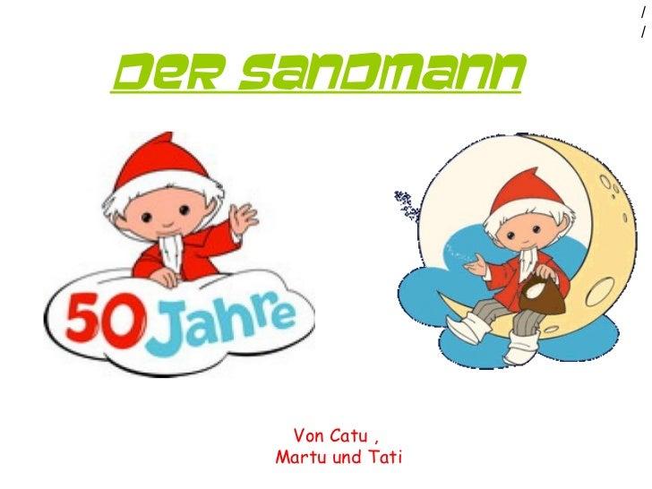 Der Sandmann Von Catu ,  Martu und Tati //