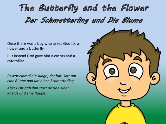 Once there was a boy who asked God for a flower and a butterfly. But instead God gave him a cactus and a caterpillar. Es w...