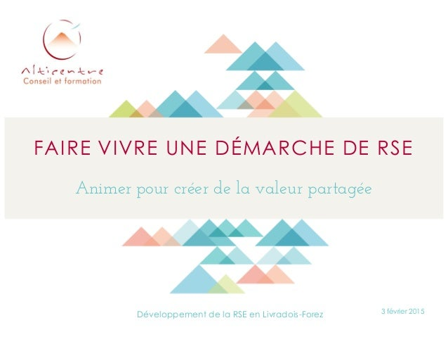 FAIRE VIVRE UNE DÉMARCHE DE RSE Animer pour créer de la valeur partagée 3 février 2015 Développement de la RSE en Livradoi...