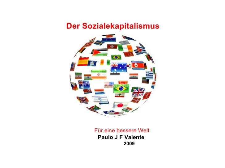 Der Sozialekapitalismus Für eine bessere Welt Paulo J F Valente 2009