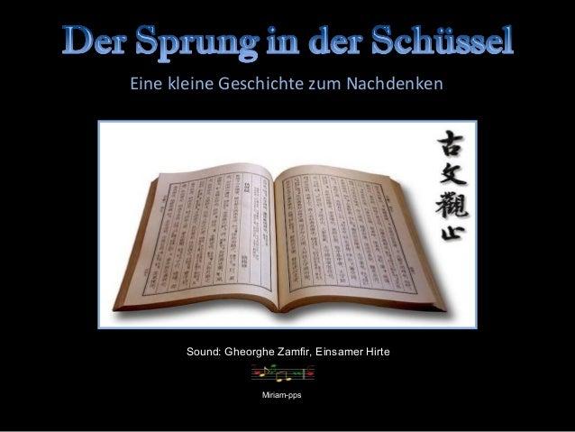Eine kleine Geschichte zum Nachdenken      Sound: Gheorghe Zamfir, Einsamer Hirte                    Miriam-pps
