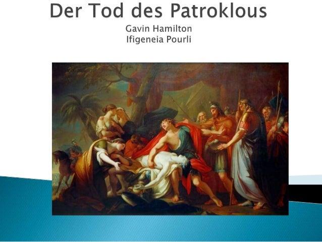  Was ist das? Das ist ein Gemälde.  Wie heißt das Gemälde? ¨Die Heldentaten und der Tod des Patroklus.¨