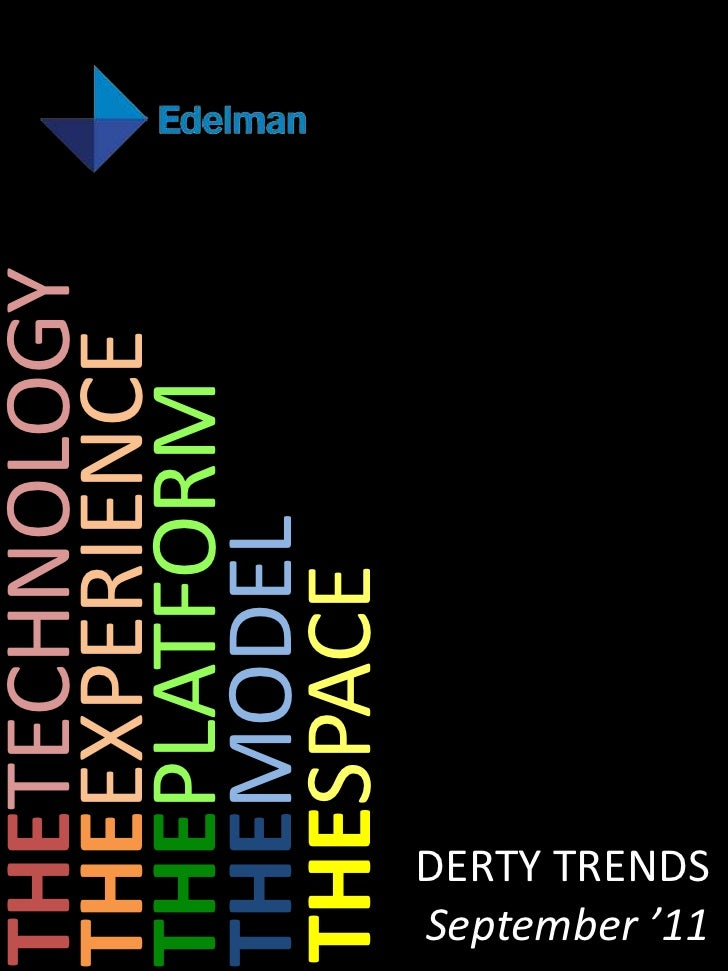 THESPACE<br />THETECHNOLOGY<br />THEPLATFORM<br />THEMODEL<br />THEEXPERIENCE<br />DERTY TRENDS<br />September '11<br />