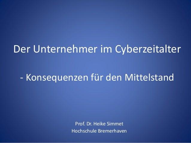 Der Unternehmer im Cyberzeitalter - Konsequenzen für den Mittelstand Prof. Dr. Heike Simmet Hochschule Bremerhaven