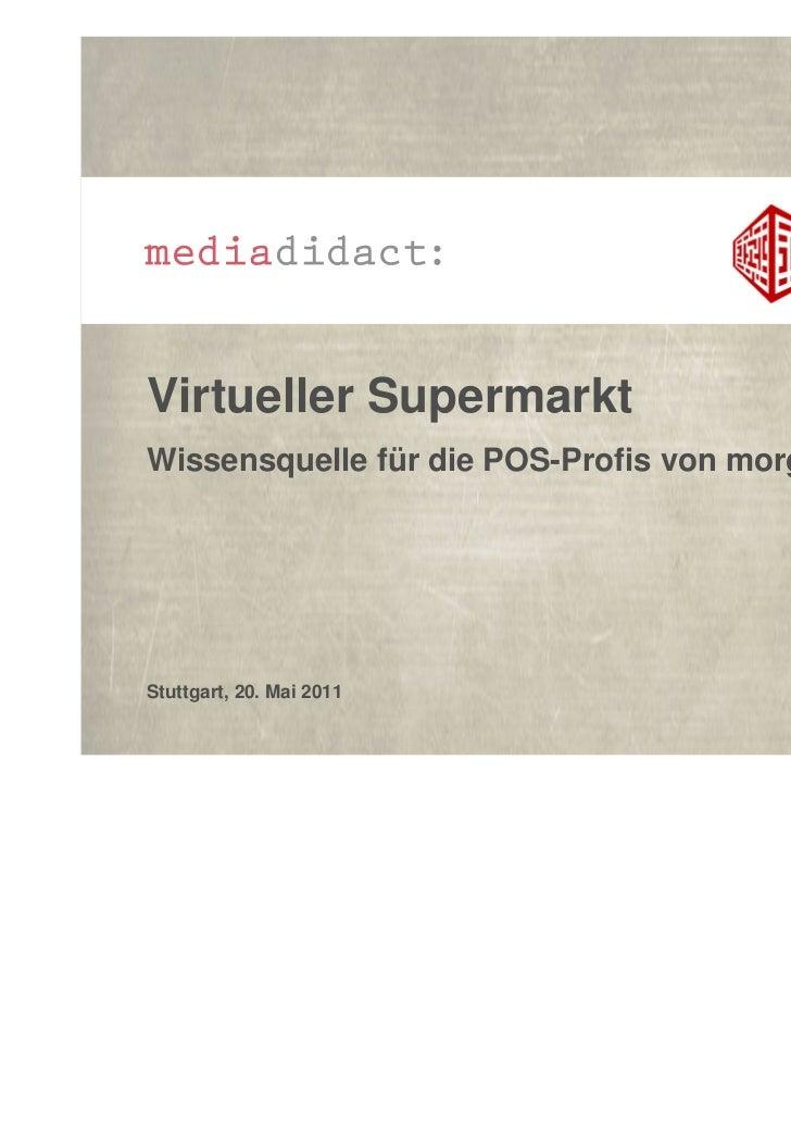 Virtueller SupermarktWissensquelle für die POS-Profis von morgenStuttgart, 20. Mai 2011
