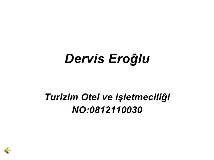 Dervis Eroĝlu  Turizim Otel ve işletmeciliĝi       NO:0812110030
