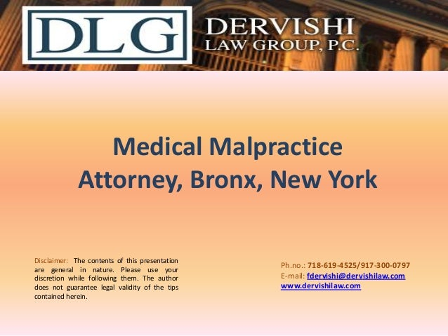 Medical Malpractice Attorney, Bronx, New York Disclaimer: The contents of this presentation are general in nature. Please ...