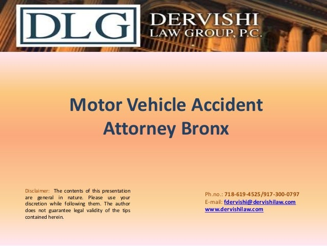 Motor Vehicle Accident Attorney Bronx Disclaimer: The contents of this presentation are general in nature. Please use your...