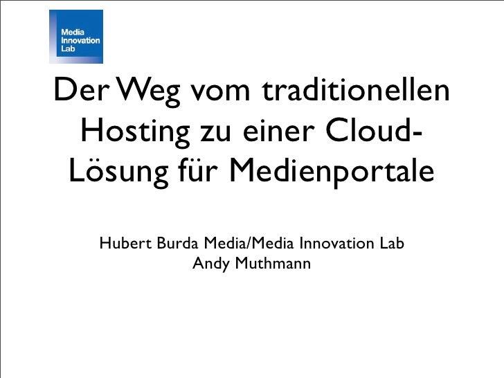 Der Weg vom traditionellen   Hosting zu einer Cloud-  Lösung für Medienportale    Hubert Burda Media/Media Innovation Lab ...