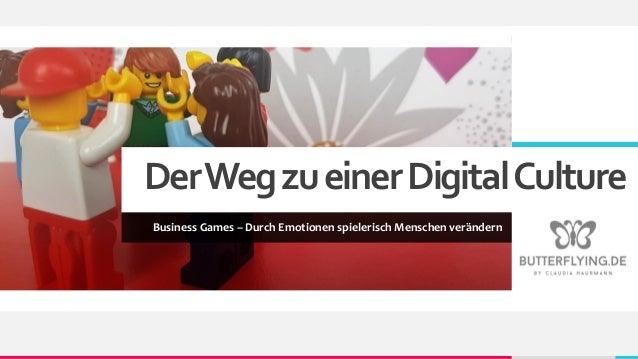 DerWegzueinerDigitalCulture Business Games – Durch Emotionen spielerisch Menschen verändern