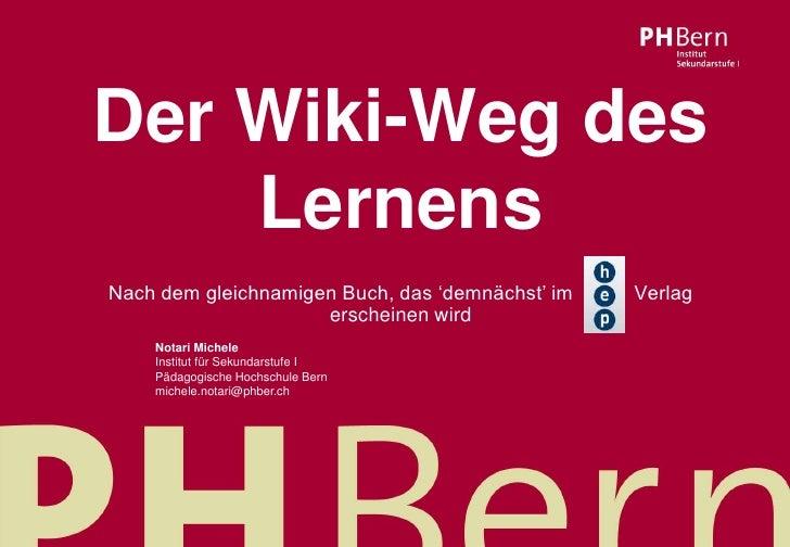 Der Wiki-Weg des          Lernens           Nach dem gleichnamigen Buch, das 'demnächst' im   Verlag                      ...